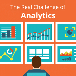 The Real Challenge of Analytics