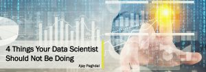 4 Things Your Data Scientist Should Not Be Doing