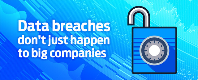 Data breaches don't just happen to the big companies