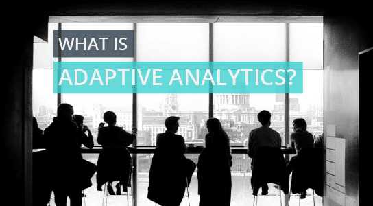 What Is Adaptive Analytics? And Why Does It Matter For B2B Marketers?